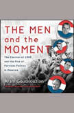 The Men and the Moment The Election of 1968 and the Rise of Partisan Politics in America, Aram Goudsouzian