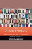 The Opioid Epidemic What Everyone Needs to Know, Yngvild Olsen