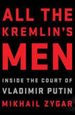 All the Kremlin's Men Inside the Court of Vladimir Putin, Mikhail Zygar