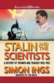 Stalin and the Scientists A History of Triumph and Tragedy, 1905-1953, Simon Ings