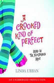 A Crooked Kind of Perfect, Linda Urban