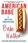 American Babe A White Girl Problems Book, Babe Walker