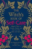 The Witch's Book of Self-Care Magical Ways to Pamper, Soothe, and Care for Your Body and Spirit, Arin Murphy-Hiscock
