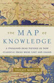 The Map of Knowledge A Thousand-Year History of How Classical Ideas Were Lost and Found, Violet Moller