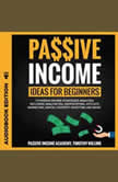 Passive Income Ideas for Beginners 13 Passive Income Strategies Analyzed, Including Amazon FBA, Dropshipping, Affiliate Marketing, Rental Property Investing and More, Timothy Willink