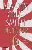 December 6, Martin Cruz Smith