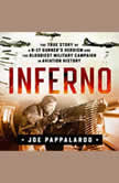 Inferno: The True Story of a B-17 Gunner's Heroism and the Bloodiest Military Campaign in Aviation History, Joe Pappalardo