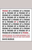Friend of a Friend . . . Understanding the Hidden Networks That Can Transform Your Life and Your Career, David Burkus