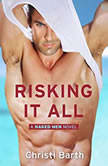 Risking It All A Naked Men Novel (Book 1), Christi Barth