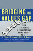 Bridging the Values Gap How Authentic Organizations Bring Values to Life, R. Edward Freeman