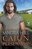 Cajun Persuasion A Cajun Novel, Sandra Hill