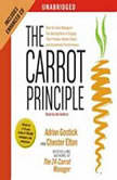 The Carrot Principle How the Best Managers Use Recognition to Engage Their People, Retain Talent, and Accelerate Performance, Adrian Gostick