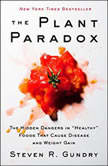 "The Plant Paradox The Hidden Dangers in ""Healthy"" Foods That Cause Disease and Weight Gain, Steven R. Gundry, MD"