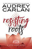 Resisting Roots, Audrey Carlan