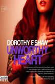 Unworthy Heart, Dorothy F. Shaw
