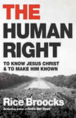The Human Right To Know Jesus Christ and to Make Him Known, Rice Broocks