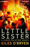 Little Sister A James Palatine Thriller, Giles O'Bryen