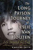 The Long Prison Journey of Leslie van Houten Life Beyond the Cult, Karlene Faith