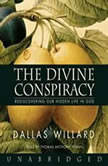The Divine Conspiracy Rediscovering Our Hidden Life in God, Dallas Willard
