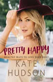 Pretty Happy Healthy Ways to Love Your Body, Kate Hudson