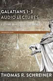 Galatians 4-6: Audio Lectures Lessons on Literary Context, Structure, Exegesis, and Interpretation, Thomas R. Schreiner