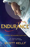 Endurance, Young Readers Edition My Year in Space and How I Got There, Scott Kelly