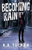 Becoming Rain, K.A. Tucker
