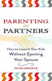 Parenting as Partners How to Launch Your Kids Without Ejecting Your Spouse, Vicki Hoefle