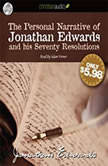 The Personal Narrative of Jonathan Edwards and His Seventy Resolutions, Jonathan Edwards
