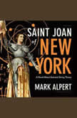 Saint Joan of New York A Novel about God and String Theory, Mark Alpert