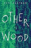 Otherwood, Pete Hautman