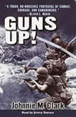 Guns Up! A Firsthand Account of the Vietnam War, Johnnie Clark