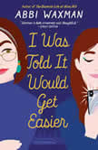 I Was Told it Would Get Easier, Abbi Waxman