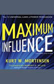 Maximum Influence The 12 Universal Laws of Power Persuasion, Kurt W. Mortensen
