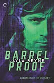 Barrel Proof (Agents Irish and Whiskey, #3), Layla Reyne