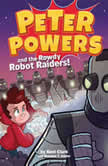 Peter Powers and the Rowdy Robot Raiders!, Kent Clark