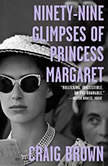 Ninety-Nine Glimpses of Princess Margaret, Craig Brown