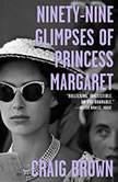 Ninety-Nine Glimpses of Princess Margaret, Craig Brown