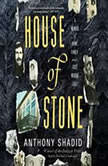 House of Stone A Memoir of Home, Family, and a Lost Middle East, Anthony Shadid