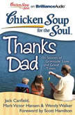 Chicken Soup for the Soul: Thanks Dad 101 Stories of Gratitude, Love, and Good Times, Jack Canfield