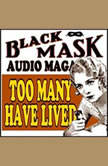 Too Many Have Lived Black Mask Audio Magazine, Dashiell Hammett