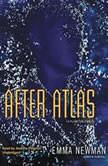 After Atlas A Planetfall Novel, Emma Newman