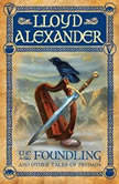 The Foundling And Other Tales of Prydain, Lloyd Alexander