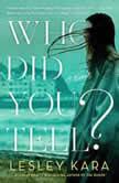 Who Did You Tell? A Novel, Lesley Kara