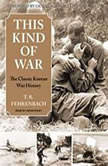 This Kind of War The Classic Korean War History, T. R. Fehrenbach