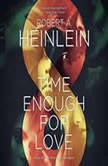 Time Enough for Love The Lives of Lazarus Long, Robert A. Heinlein