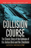 Collision Course The Classic Story of the Collision of of the Andrea Doria and the Stockholm, Alvin Moscow