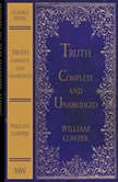 Truth Complete and Unabridged, William Cowper