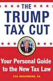 Trump Tax Cut, The Your Personal Guide to the New Tax Law, Eva Rosenberg