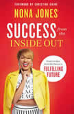 Success from the Inside Out Power to Rise from the Past to a Fulfilling Future, Nona Jones
